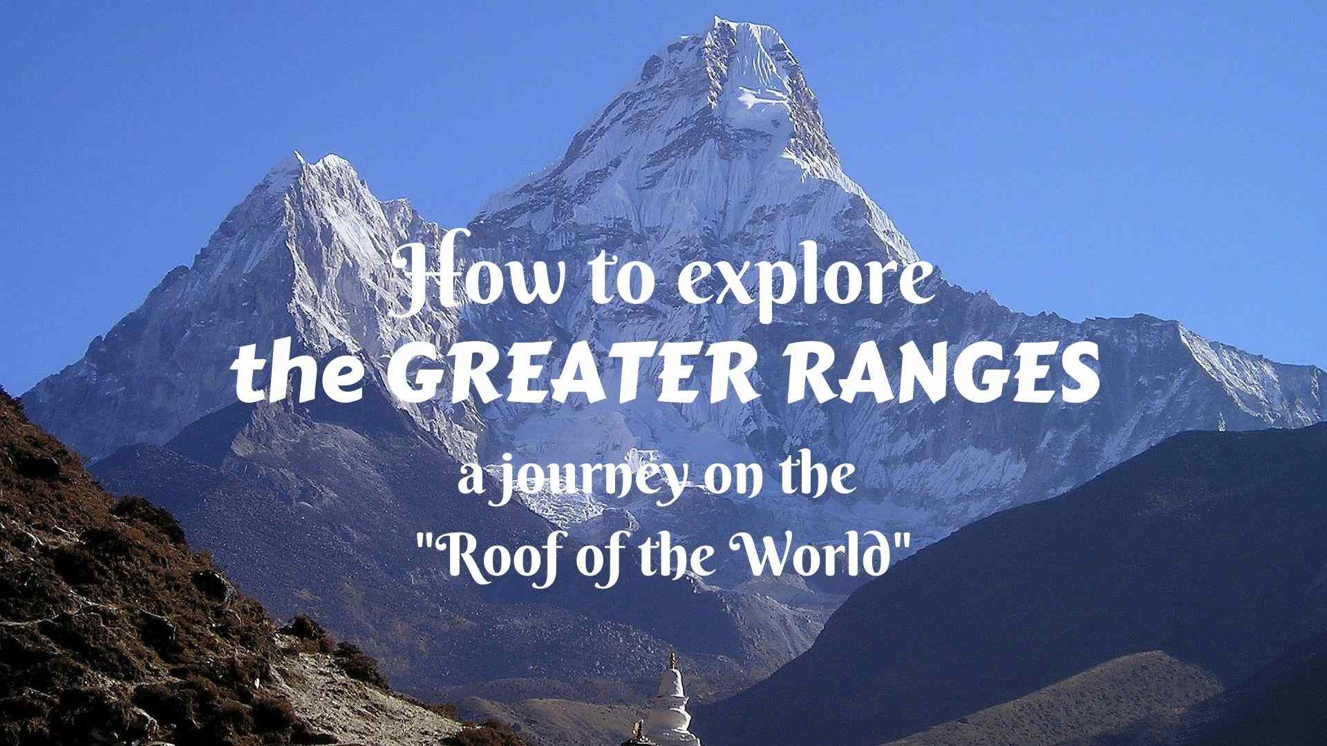 """How to explore the Greater Ranges- a journey on the """"Roof of the World"""""""