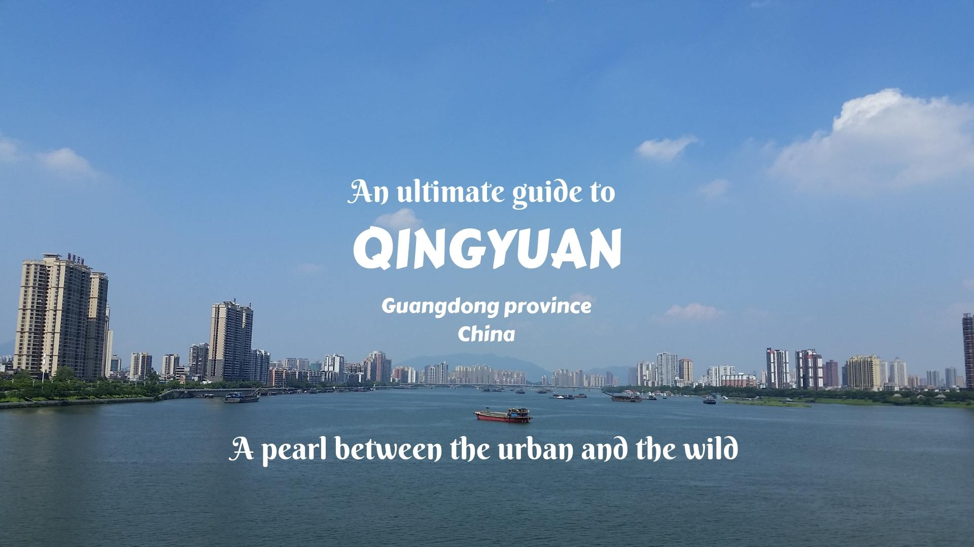 AN ULTIMATE GUIDE TO QINGYUAN- A Pearl Between The Urban And The Wild