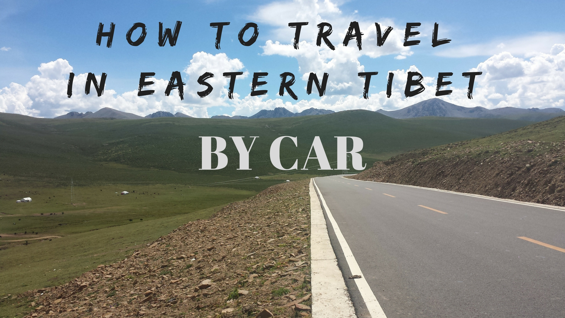 HOW TO TRAVEL IN EASTERN TIBET BY CAR