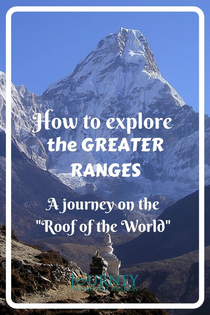 """How to explore the Greater Ranges- a journey on the """"Roof of the World"""". Read about the highest mountain on the Earth, and travel tips how to explore them"""