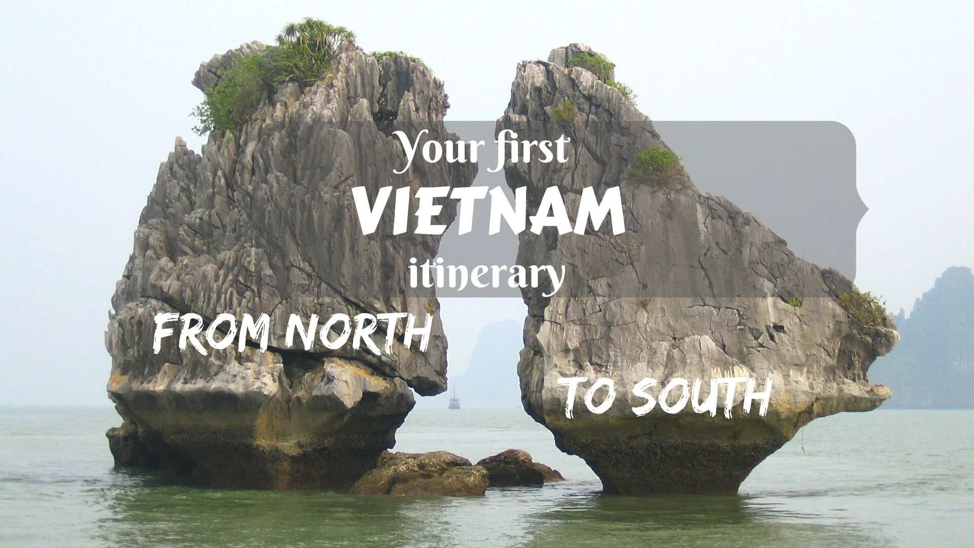 Your first Vietnam itinerary- from north to south