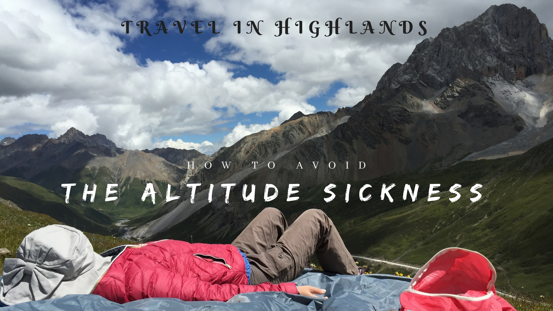 TRAVEL IN HIGHLANDS- HOW TO AVOID ALTITUDE SICKNESS