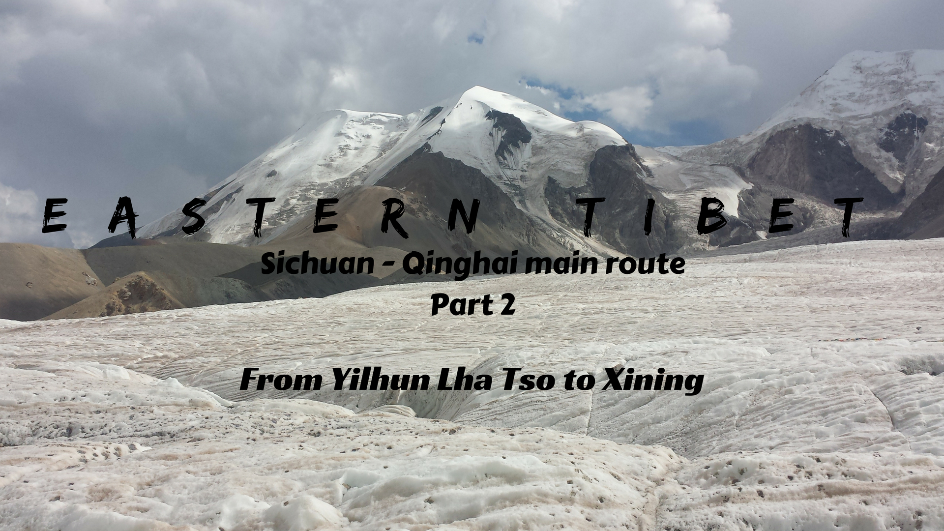 EASTERN TIBET ROUTE ULTIMATE GUIDE- Part 2