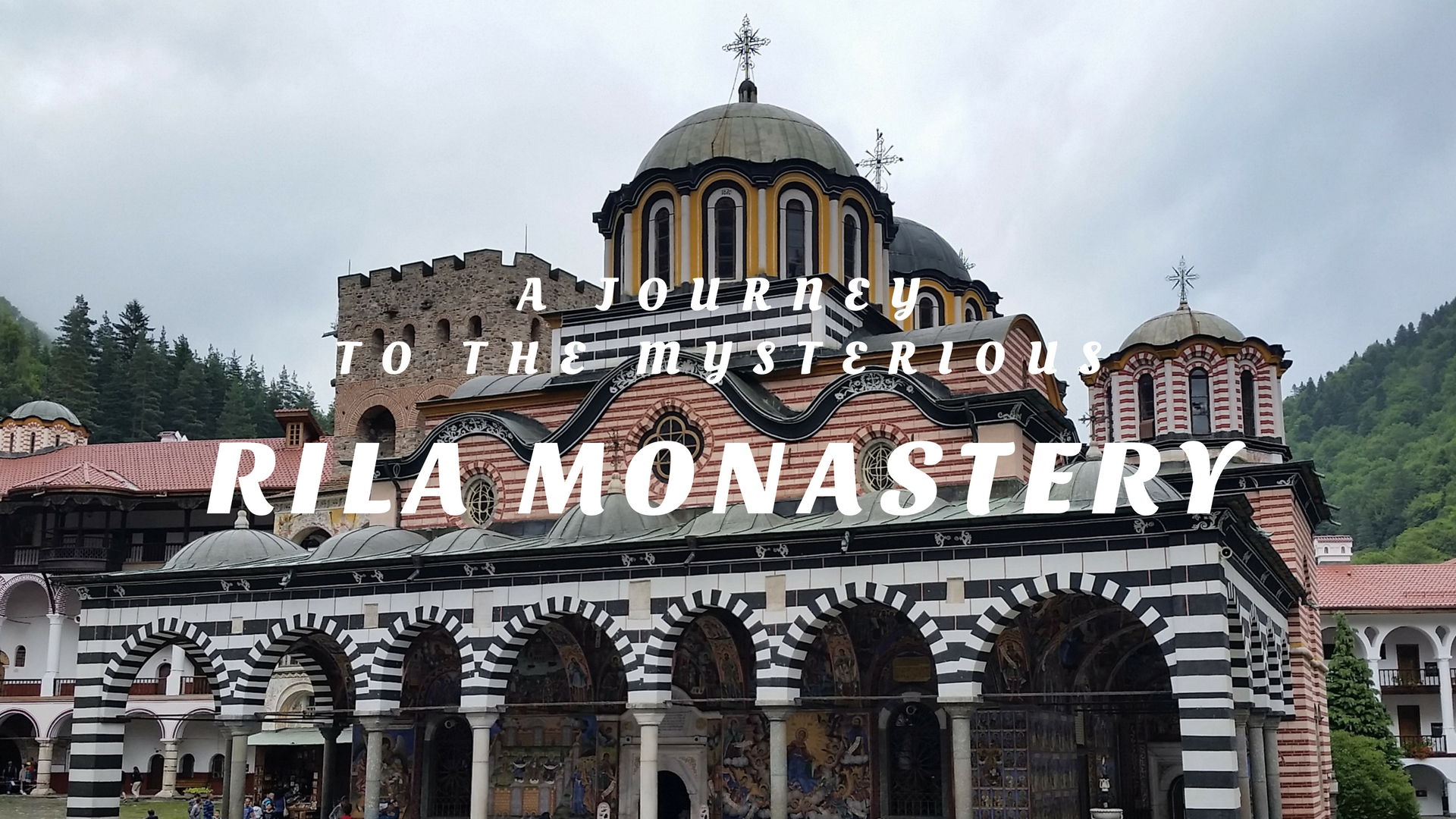 A JOURNEY TO THE MYSTERIOUS RILA MONASTERY