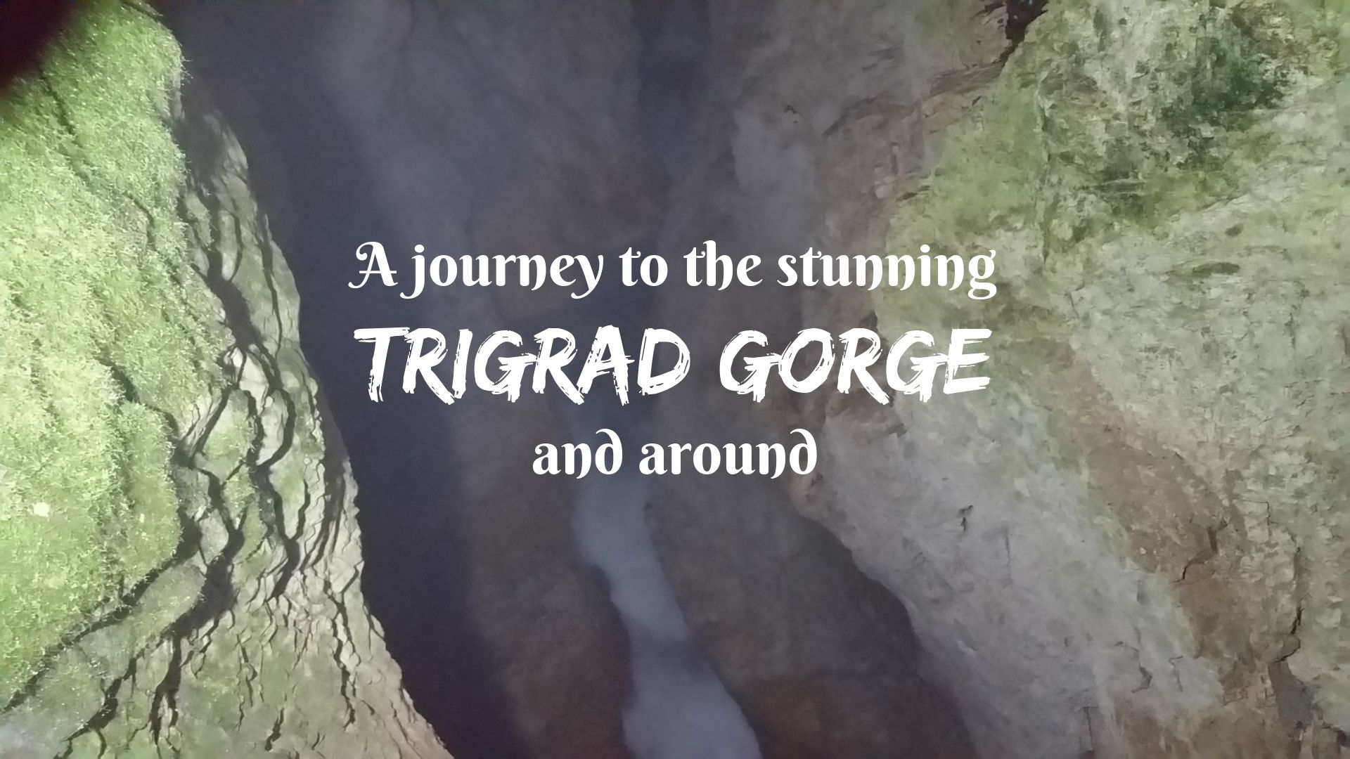 A JOURNEY TO THE STUNNING TRIGRAD GORGE AND AROUND