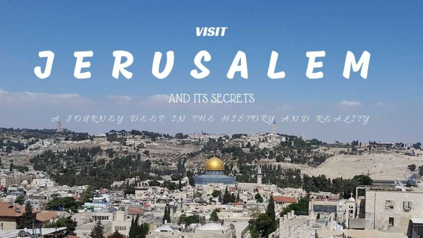 VISIT JERUSALEM – A JOURNEY DEEP IN THE HISTORY AND REALITY