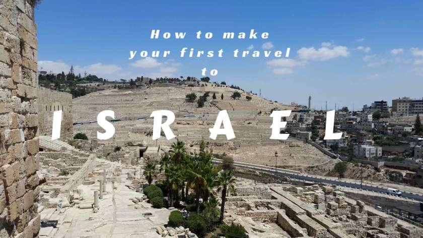 HOW TO MAKE YOUR FIRST TRAVEL IN ISRAEL