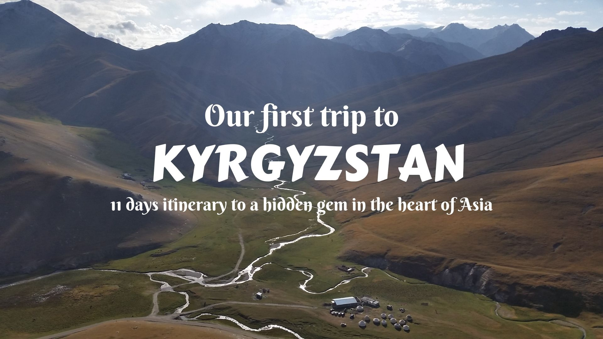 OUR FIRST TRIP TO KYRGYZSTAN- A 11-days itinerary to a hidden gem in the heart of Asia