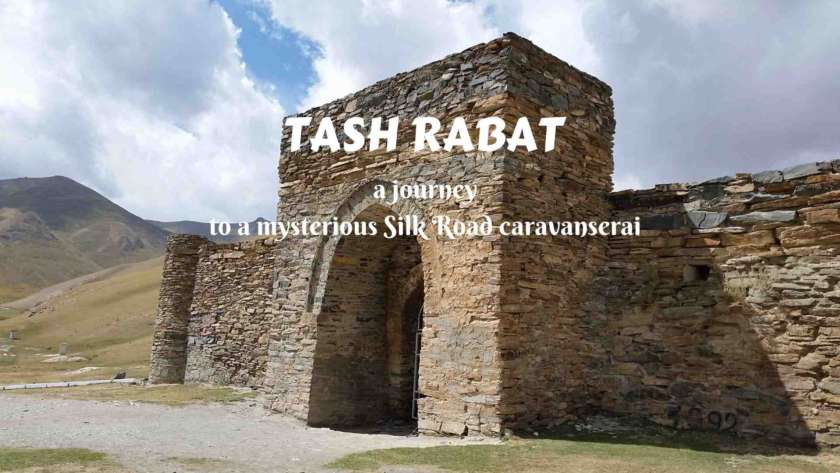 TASH RABAT- A journey to a mysterious Silk Road caravanserai