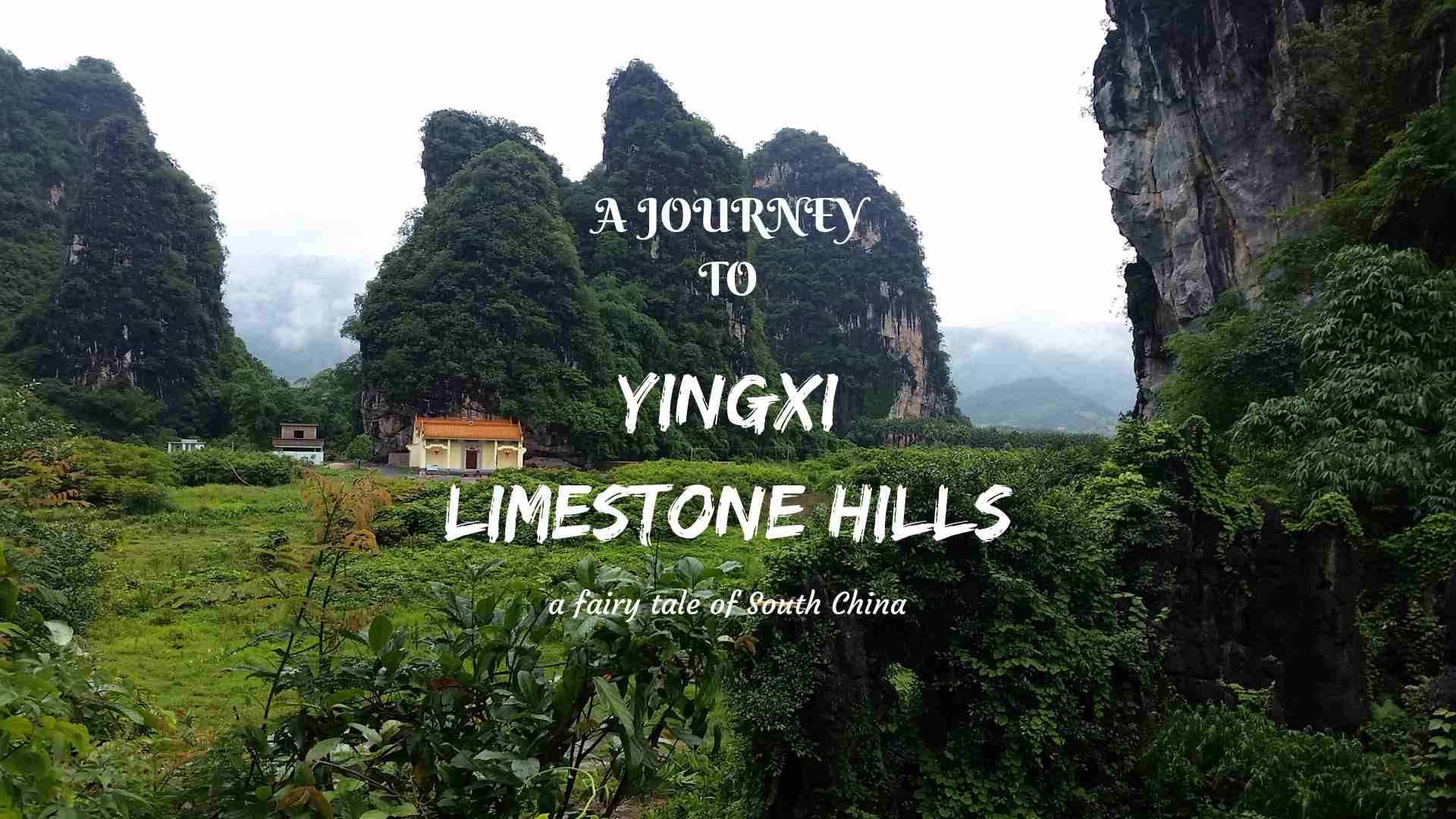 A JOURNEY TO YINGXI KARST HILLS- a fairy tale of South China