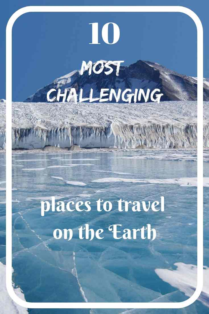 Take your dream to the 10 most challenging places to travel on the Earth! The ultimate bucket list of the perfect explorer!