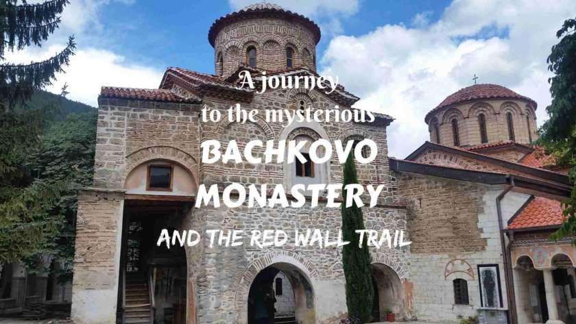 A JOURNEY TO THE MYSTERIOUS BACHKOVO MONASTERY AND THE RED WALL TRAIL