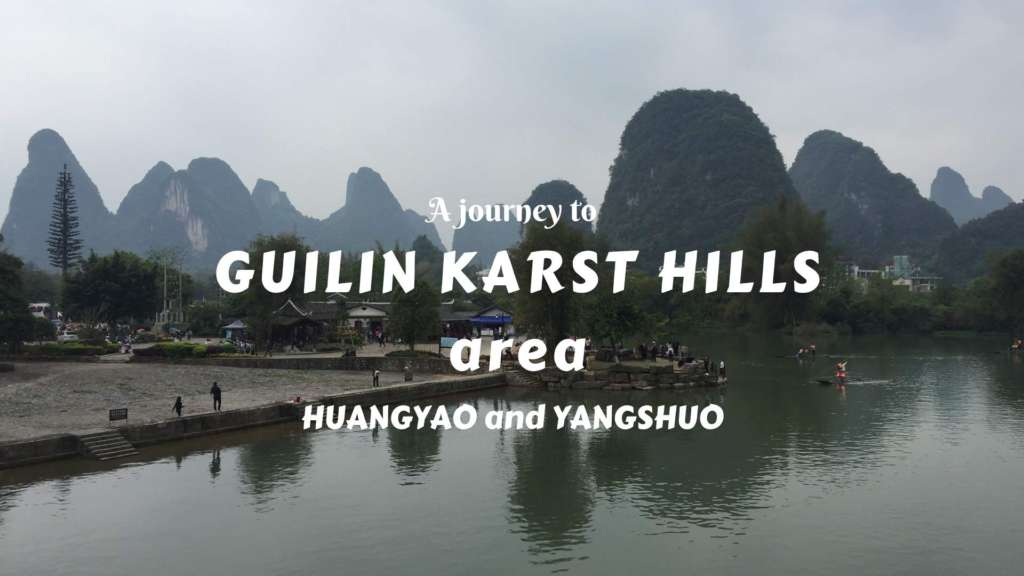 A journey to Guilin Karst Hills area- explore Yangshuo and Huangyao