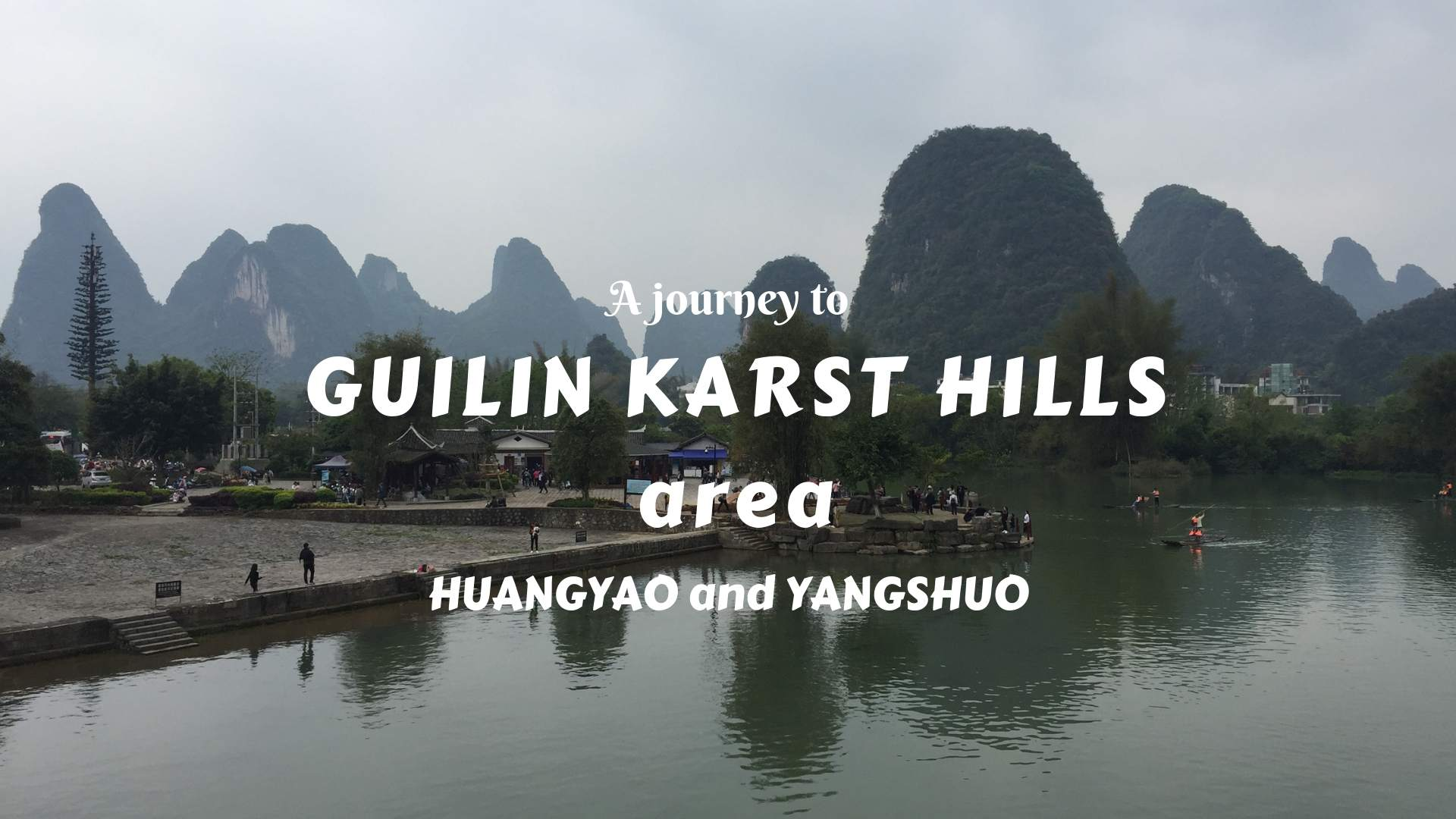 A JOURNEY TO GUILIN KARST HILLS AREA- EXPLORE HUANGYAO AND YANGSHUO