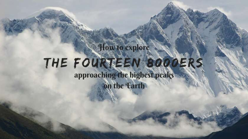 HOW TO EXPLORE THE FOURTEEN 8000ERS- approaching the highest peaks on the Earth