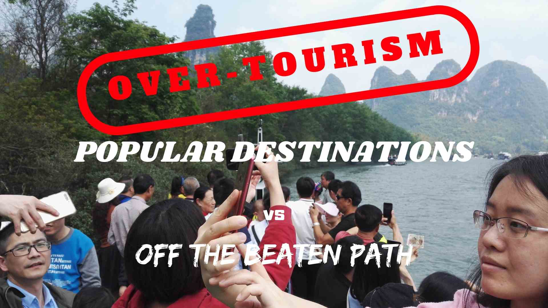POPULAR DESTINATIONS VS OFF THE BEATEN PATH, OVER-TOURISM AND ITS ALTERNATIVES