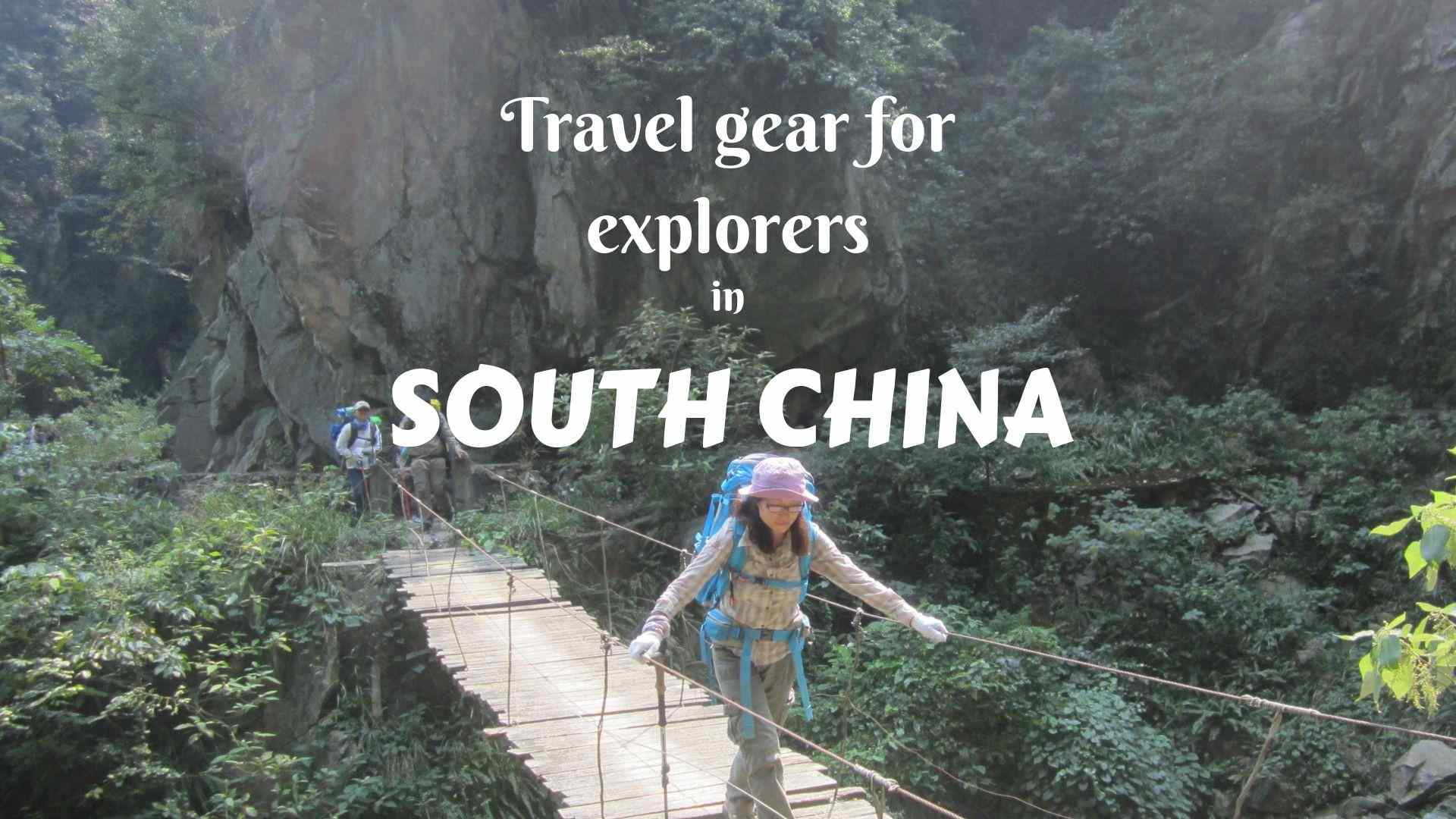Travel Gear for explorers in South China