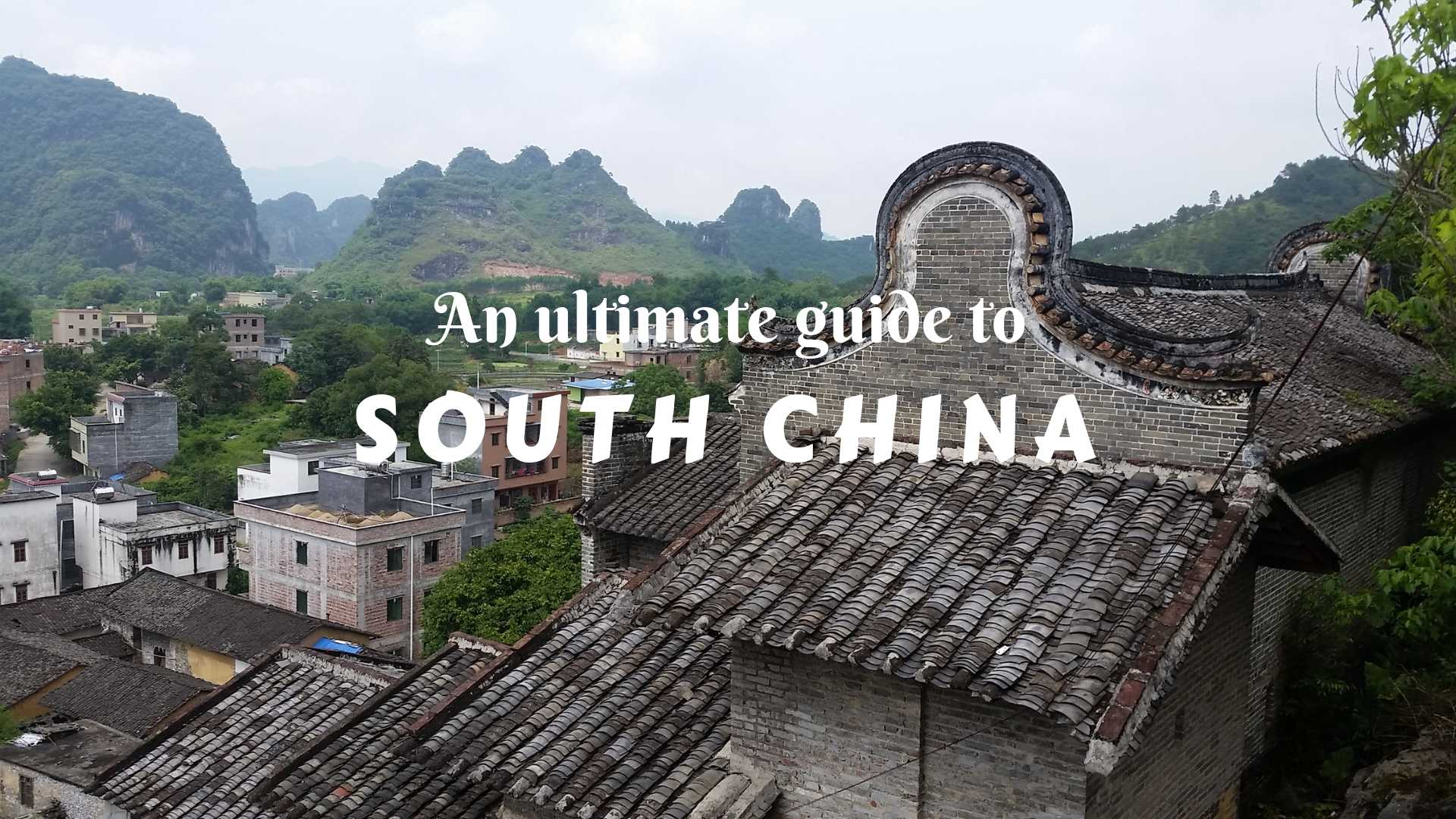 AN ULTIMATE GUIDE TO SOUTH CHINA