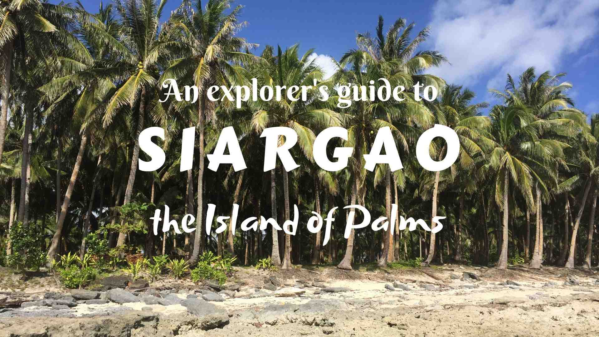 Explorer's guide to Siargao- the Island of Palms