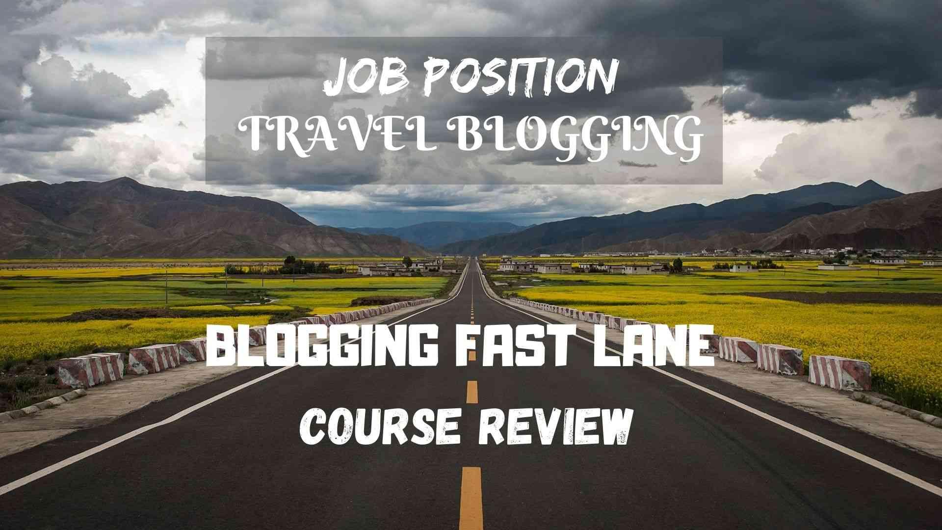 JOB POSITION: TRAVEL BLOGGING- Blogging Fast Lane course review