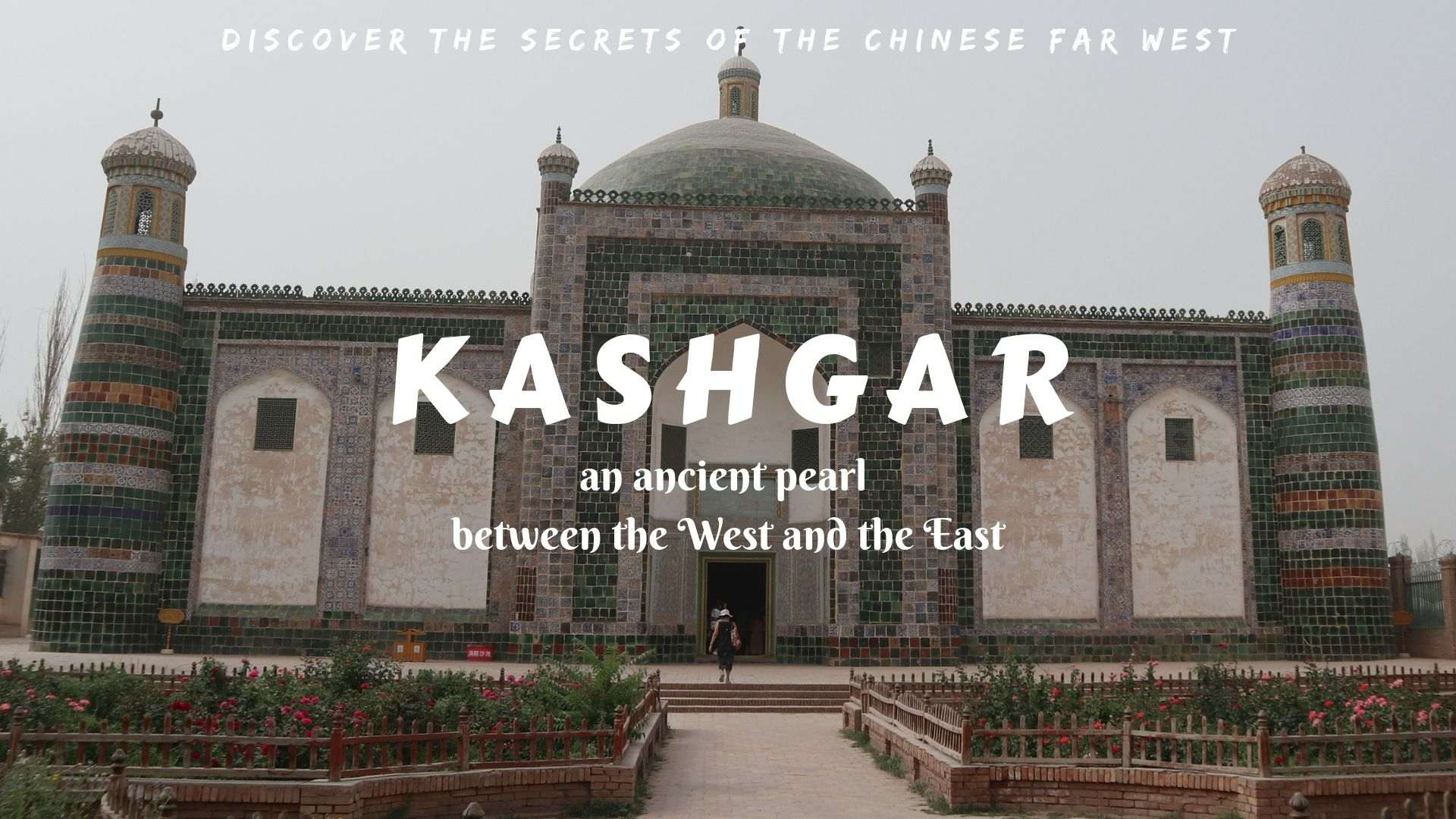 Kashgar- an ancient pearl between the West and the East