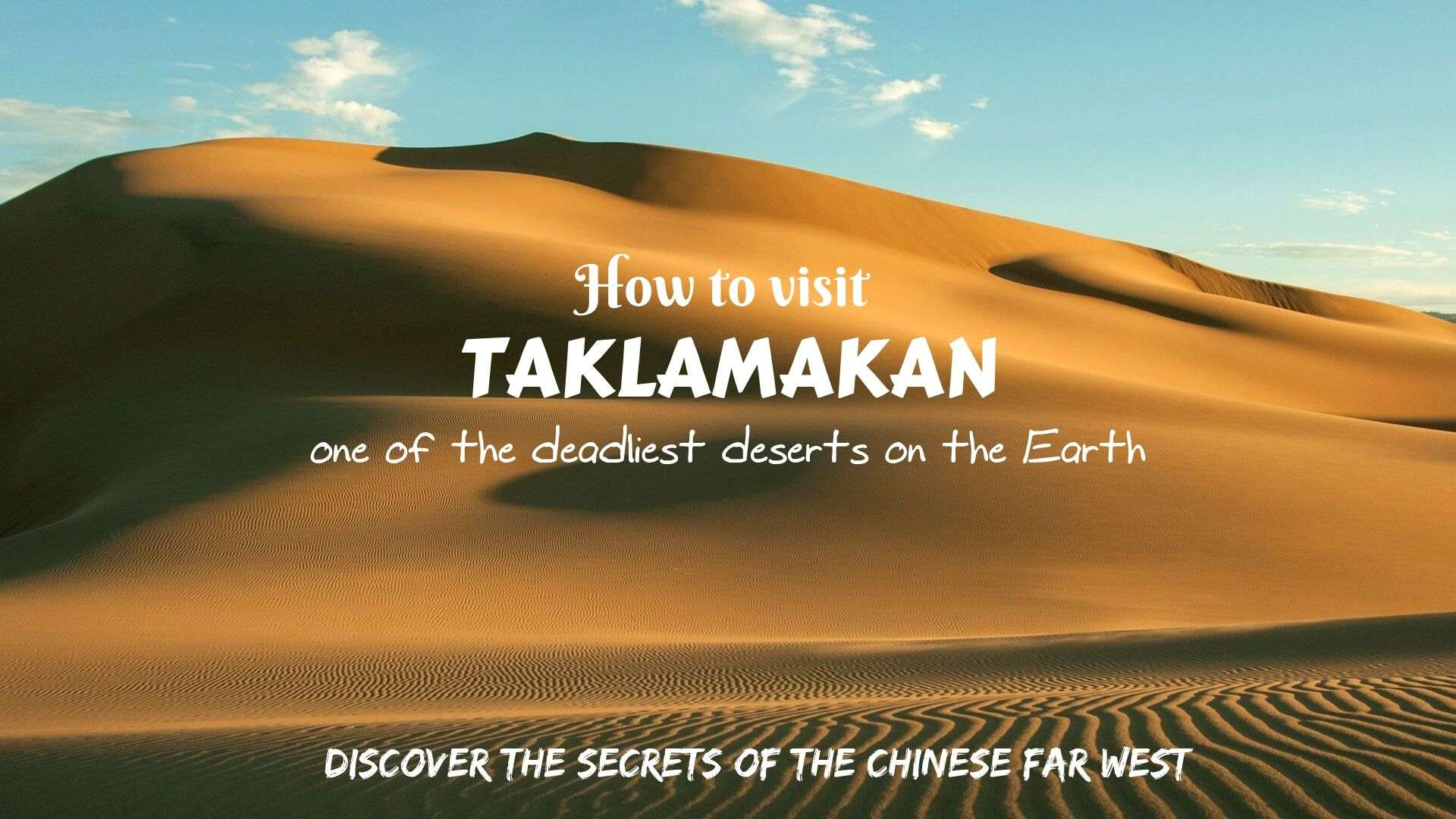 How to visit Taklamakan- one of the deadliest deserts on the Earth