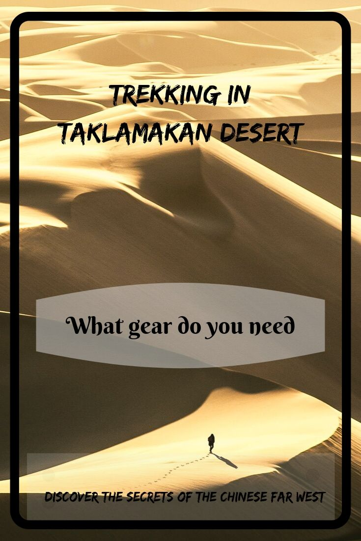 Want to try a desert trekking? One of the most challenging places for that is Taklamakan Desert in Xinjiang, China. Let's learn more what gear do you need for such an adventure!