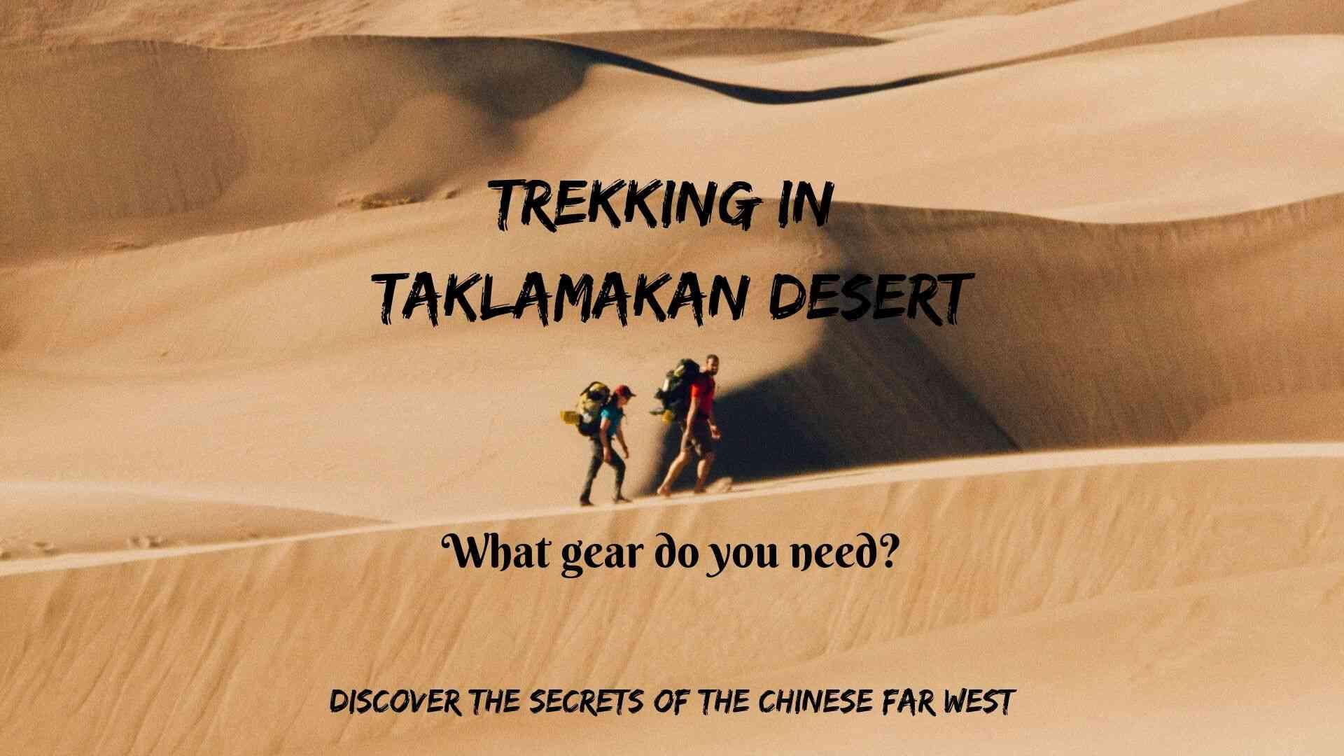 Trekking in Taklamakan Desert- what gear do you need?