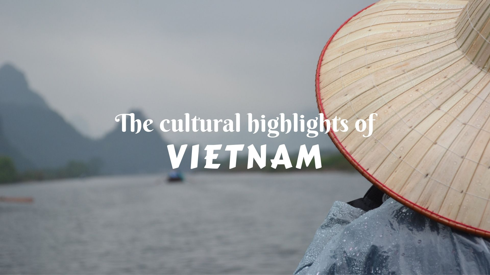 The cultural highlights of Vietnam