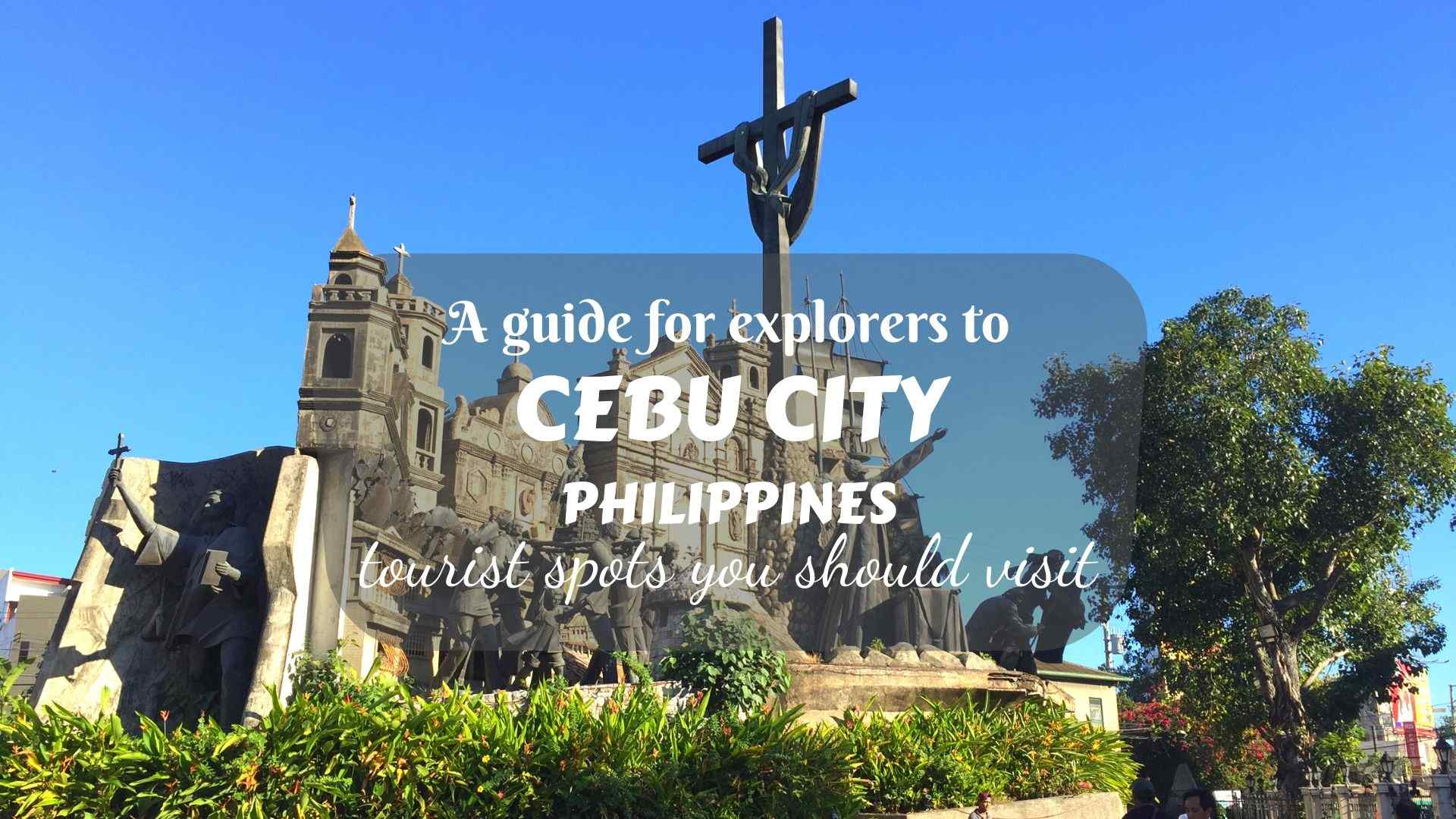 A guide to Cebu City for explorers- tourist spots you should visit