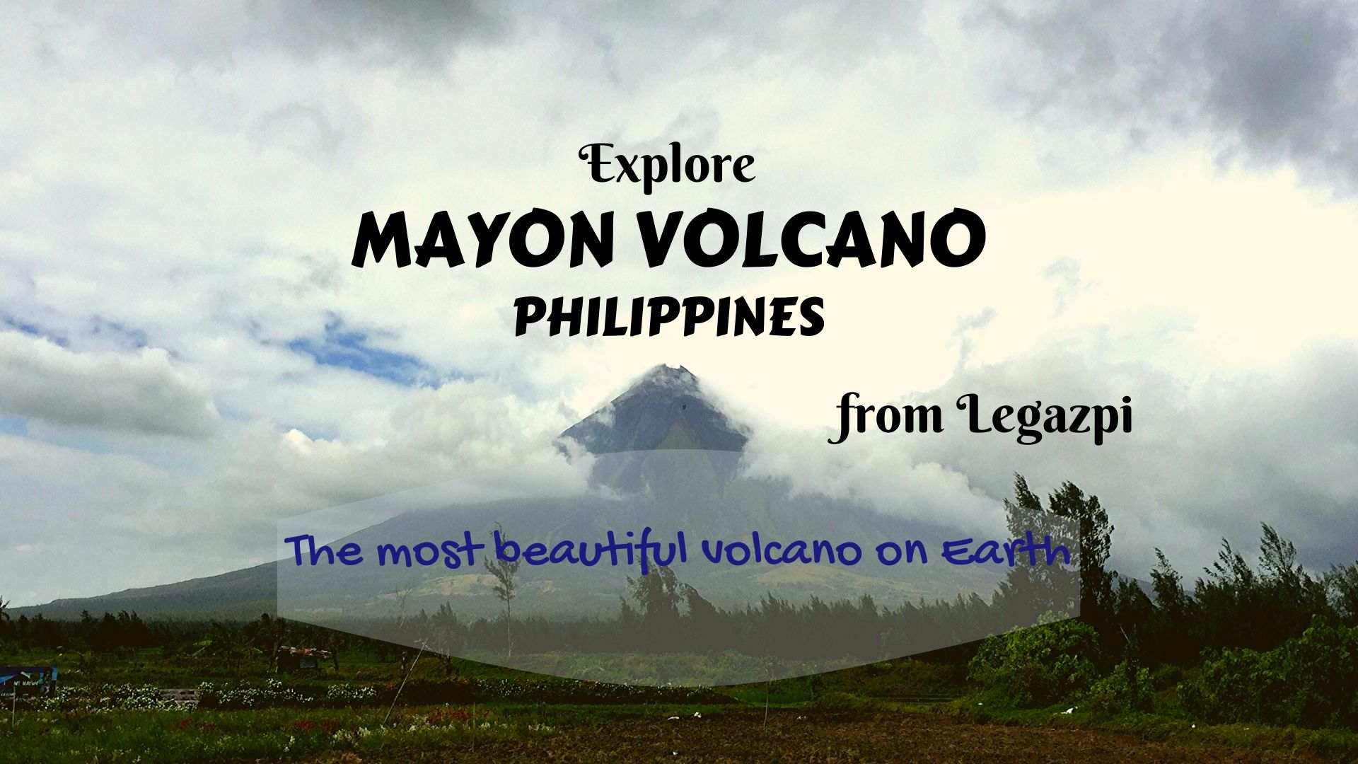 Explore Mayon, the most beautiful volcano on Earth, from Legazpi
