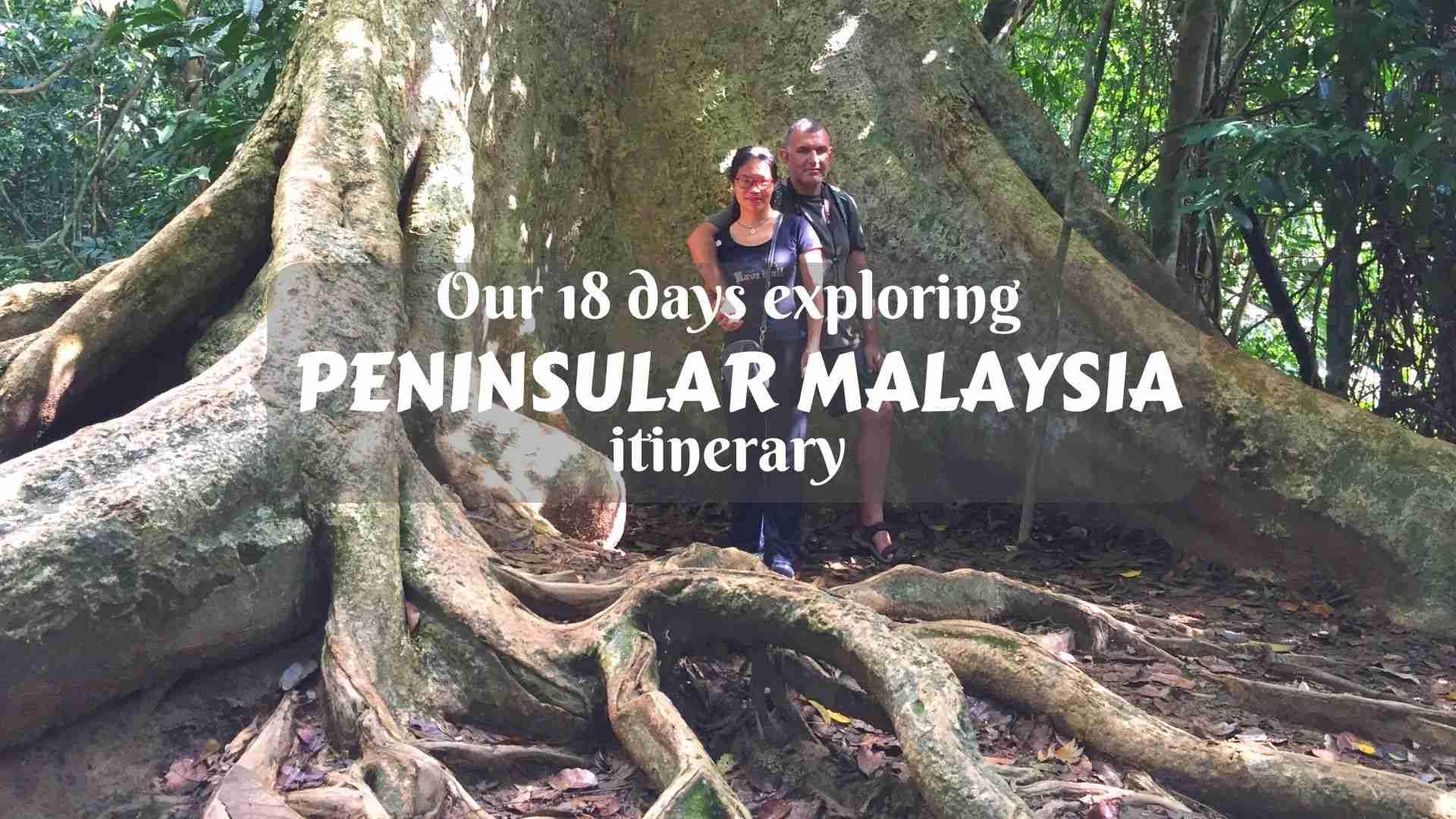 An 18 days exploring Peninsular Malaysia itinerary