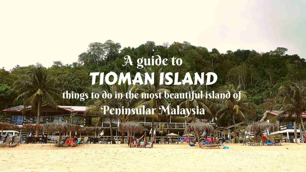 A guide to Tioman- things to do in the most beautiful island in Peninsular Malaysia