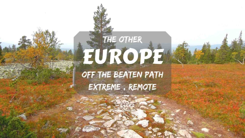 The other Europe- off the beaten path, extreme and remote