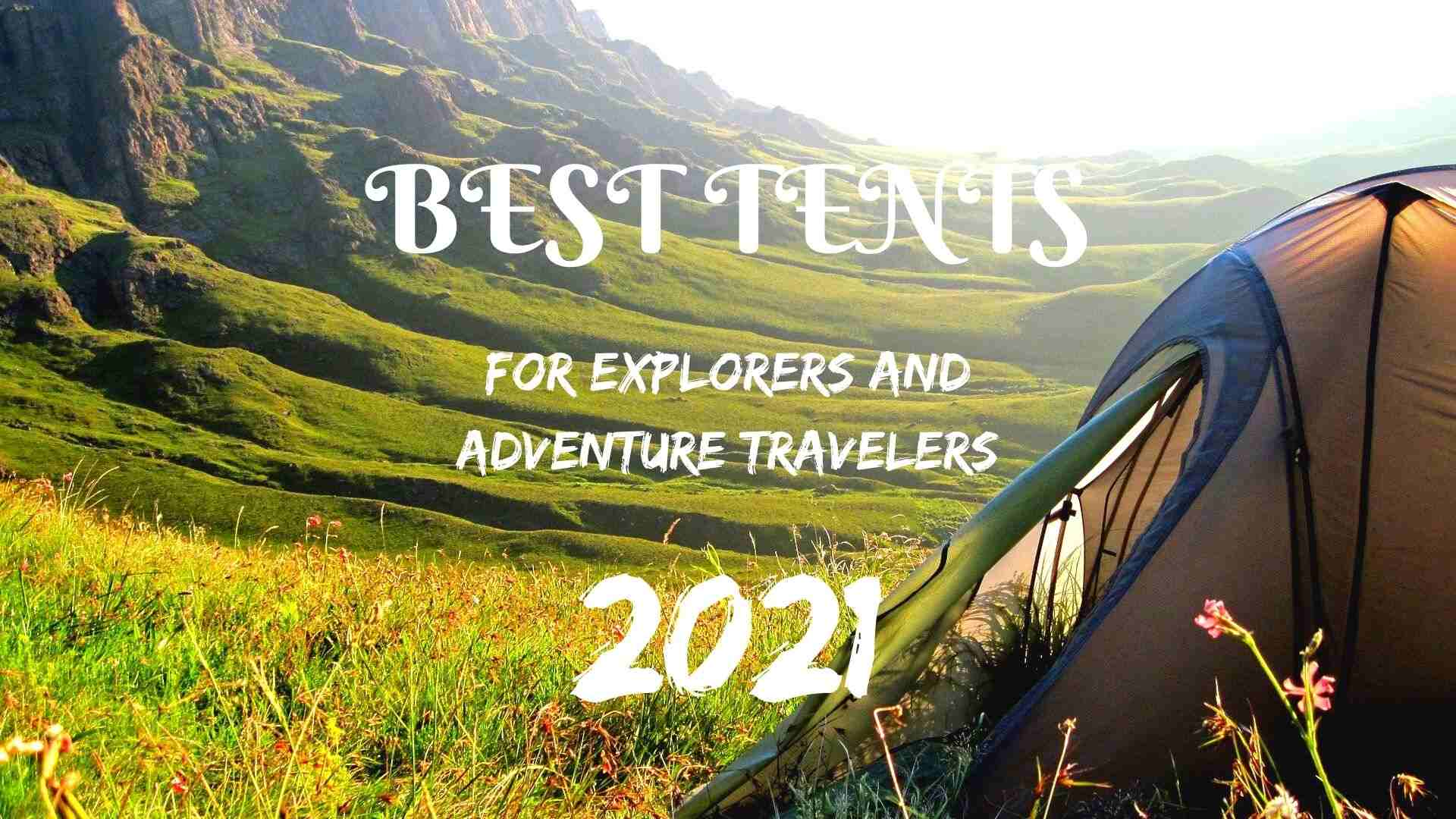 Best tents for explorers and adventure travelers in 2021