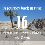 A journey back in time, to the most ancient historical places on the Earth