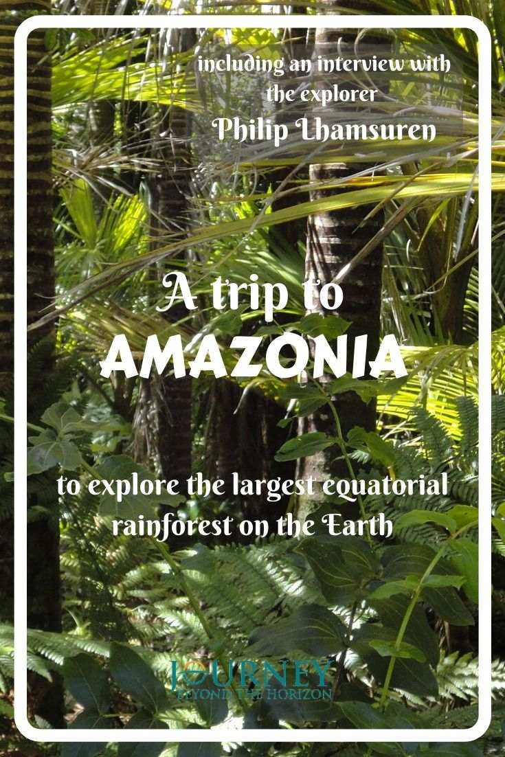 A trip to Amazonia | Get the best from the Amazon rainforest, the largest equatorial jungle on the Earth | Including an interview with the Amazonia explorer Philip Lhamsuren