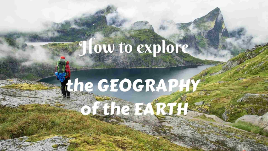 How to explore the geography of the Earth