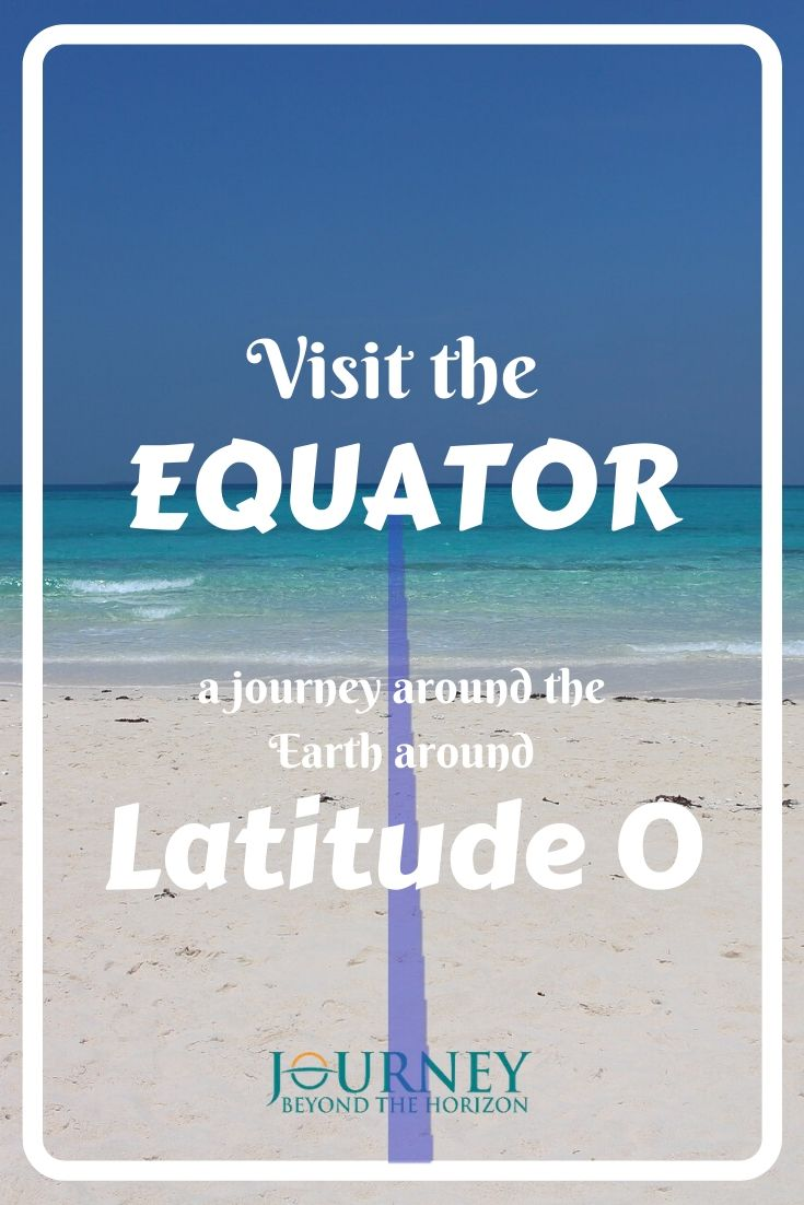 This is a guide to the best points for visiting the Equator of the Earth. Let's visit the Equator and make a journey around the Earth on Latitude 0!