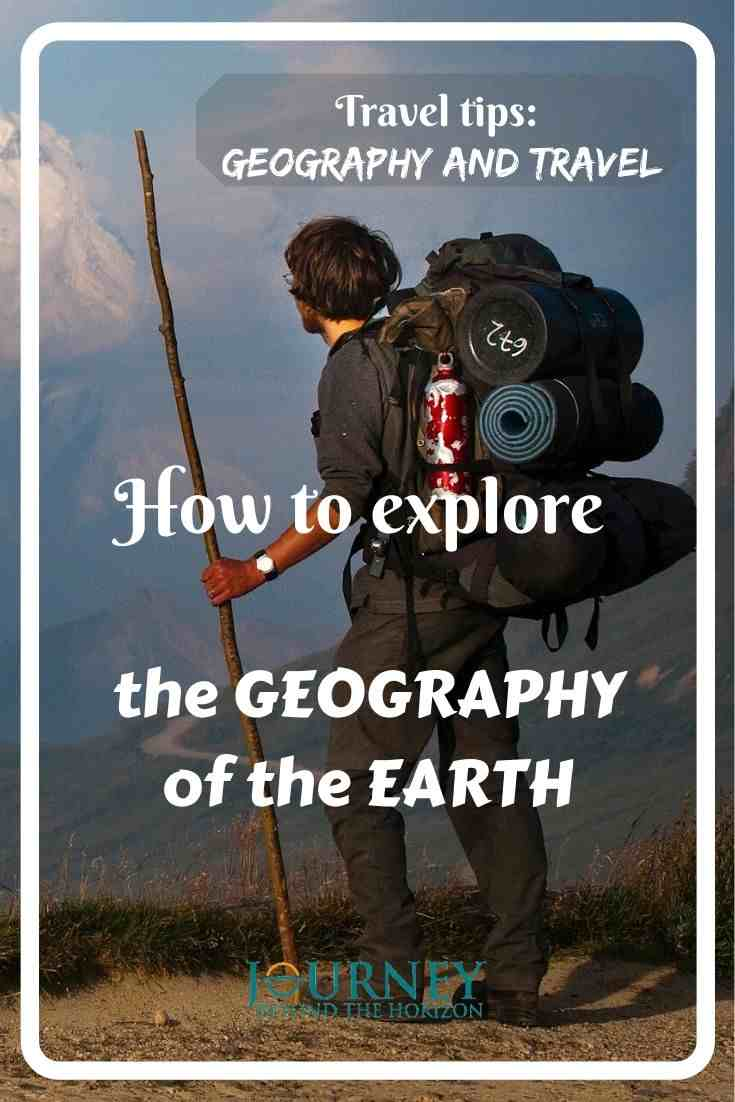 Travel tips: travel and geography. A guide how to explore the geography of the Earth. Learn geography by traveling, and enrich your travel by geography!