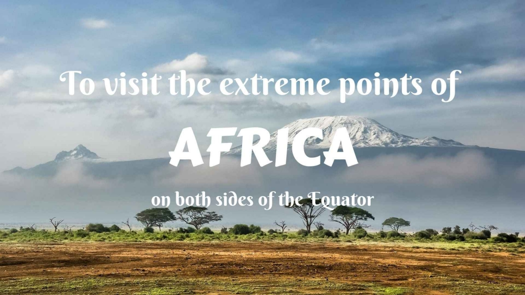 To visit the extreme points of Africa- on both sides of the Equator