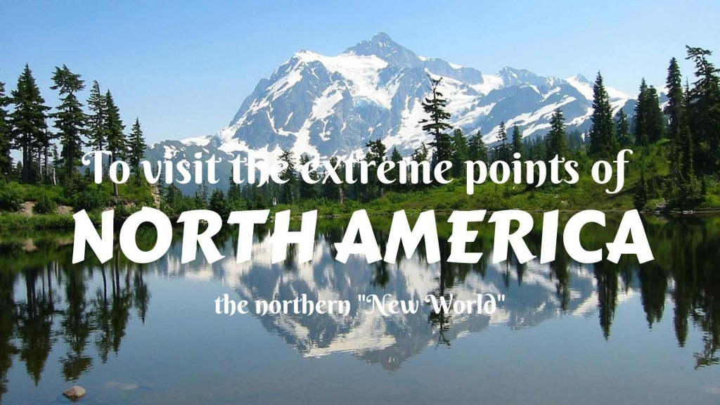 """Тo visit the extreme points of North America- the northern """"New World"""""""