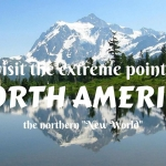 "Тo visit the extreme points of North America- the northern ""New World"""