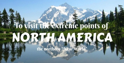 "To visit the extreme points of North America- the northern ""New World"""