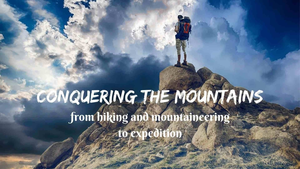 Conquering the mountains- from hiking and mountaineering to expedition