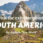 """To visit the extreme points of South America- the southern """"New World"""""""
