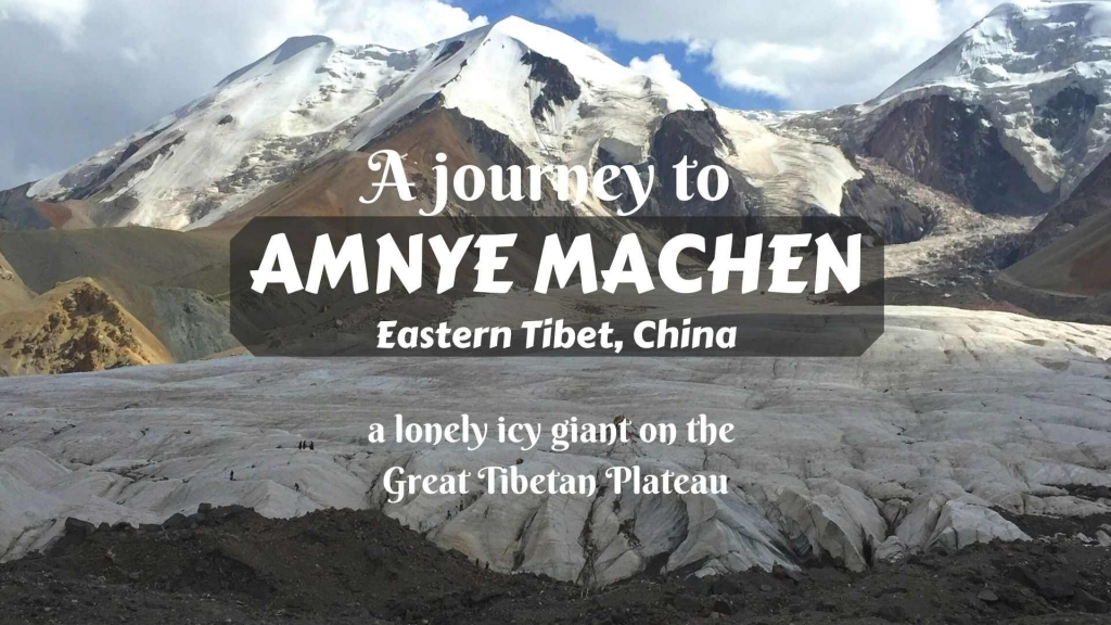 A journey to Amnye Machen, Eastern Tibet, China- a lonely icy giant on the Great Tibetan Plateau
