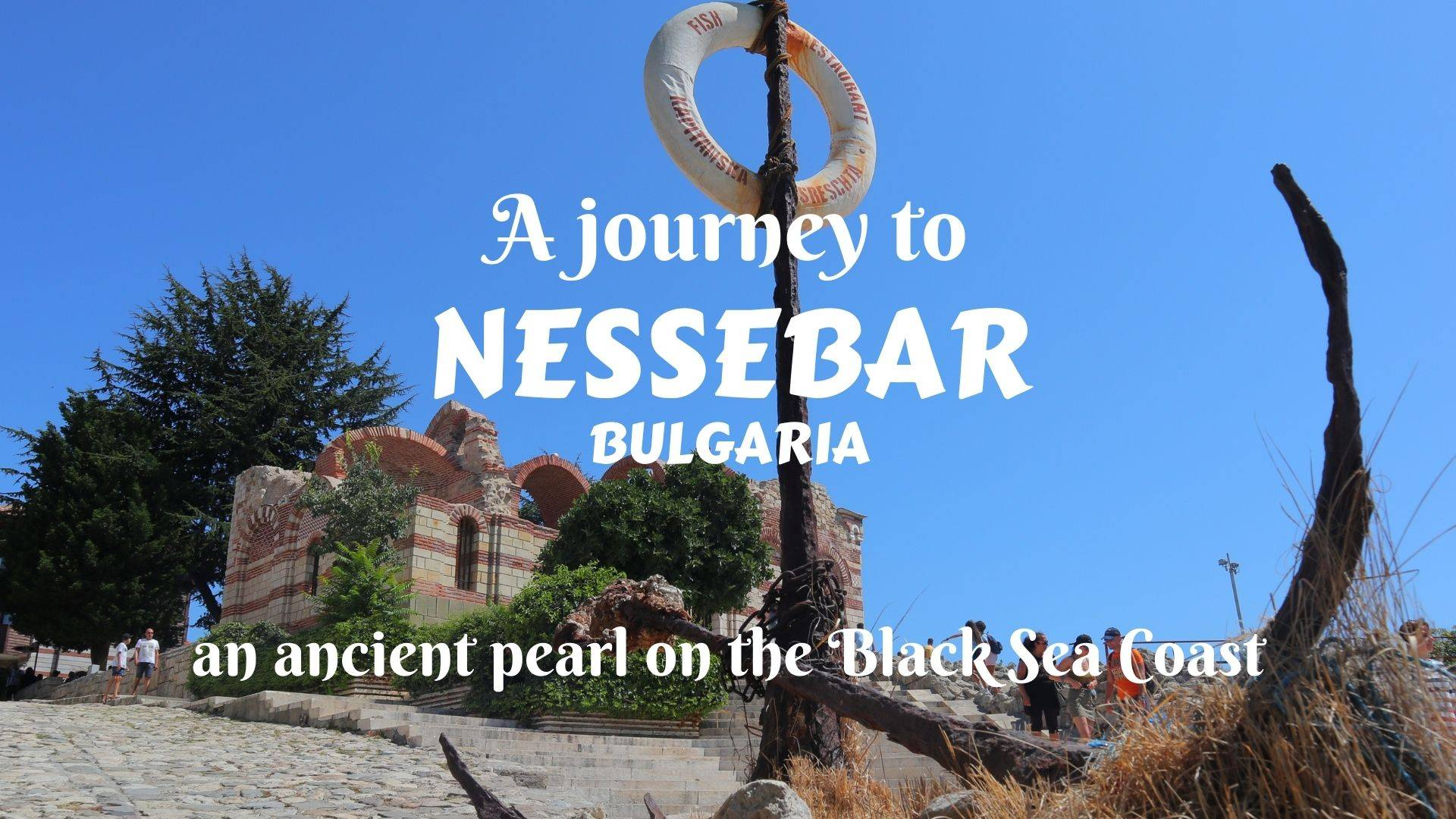 A journey to Nessebar, Bulgaria- an ancient pearl on the Black Sea Coast