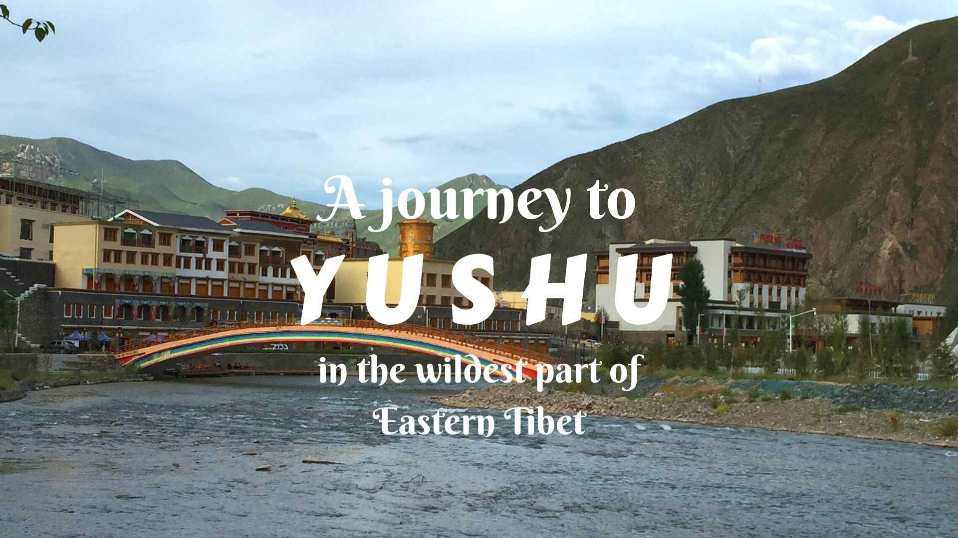 A journey to Yushu, in the wildest part of Eastern Tibet
