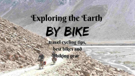 Exploring the Earth by bike- cycling travel tips, best bikes and biking gear
